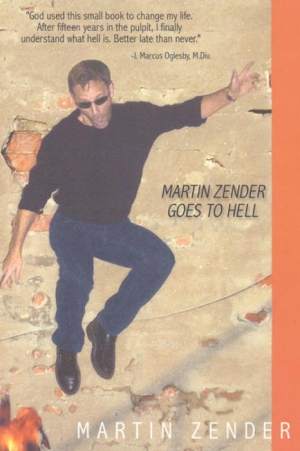 Martin Zender Goes to Hell:  A critical look at an un-criticized doctrine - Product Image